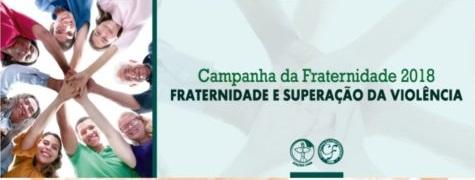 """Campanha da Fraternidade de 2018: """"Fraternidade e superação da violência"""""""